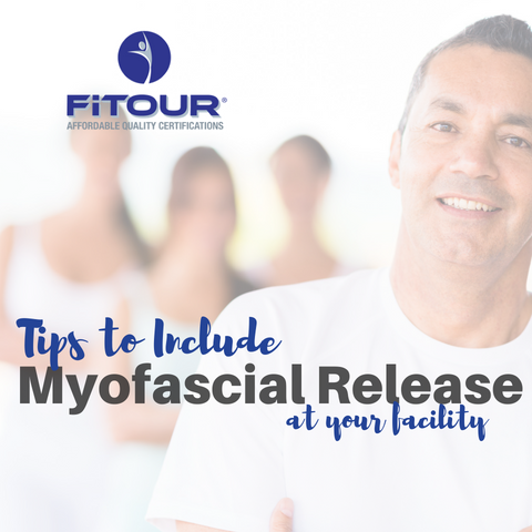 Tips to Include Myofascial Release at Your Facility