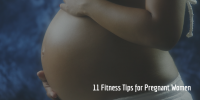 11 Fitness Tips for Pregnant Women