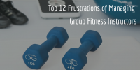 Top 12 Frustrations of Managing Group Fitness Instructors
