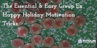 The Essential & Easy Group Ex Happy Holiday Motivation Tricks